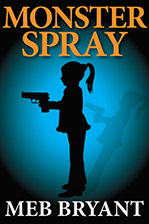 Meb Bryant, Monster Spray, author, monster, fear, child, murder, psychological, family, mystery, suspense, thriller